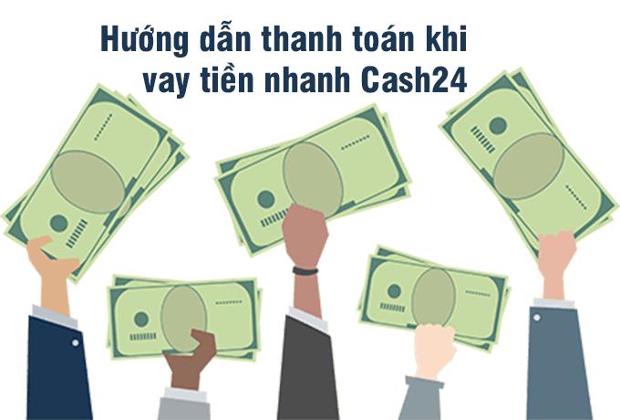 Hướng dẫn thanh toán tại vay tiền nhanh Cash24