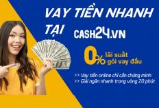Vay tiền nhanh tại Cash24