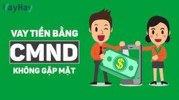 Những câu hỏi thường gặp khi vay tiền online chỉ cần CMND